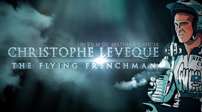 FILM: CHRISTOPHE LEVEQUE, THE FLYING FRENCHMAN